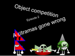 Object Competition Episode 2 (official Poster) by noahthemaster