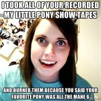 I took all your recorded my little pony tapes by NeycuuRose1