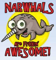 Narwhals Are Frikkin Awesome by stuartmcghee