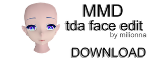 MMD tda face edit ~by Milionna~ [DOWNLOAD] by Milionna