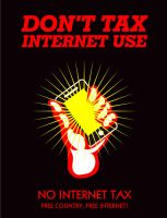 DON'T TAX INTERNET USE. FREE COUNTRY, FREE INTERNE by maggiemgill