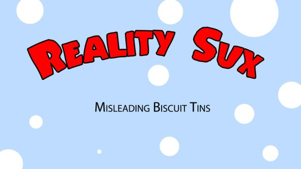 Reality Sux_The Biscuit Tin by TFSubmissions