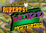 ''Rupert's Weird Mysteries'' Title by CCB-18