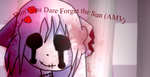 Don't you Dare Forget the Sun (AMV)(Link in Desc!) by CutieFox24