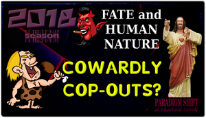 PSEC 2018 FATE and HUMAN NATURE Cowardly Cop-Outs? by paradigm-shifting