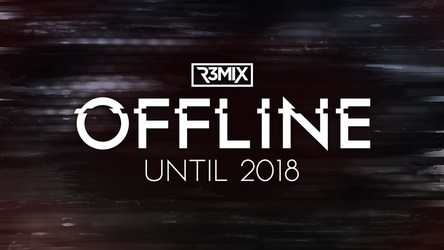 R3mix | Offline Until 2018 by R3mix97
