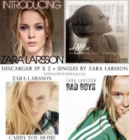Zara Larsson - EP x2 + New Singles [[DOWNLOAD]] by ThingsWithSwaag
