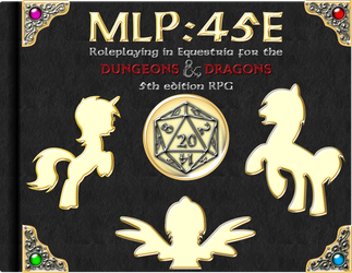 MLP:45E - Roleplaying in Equestria for DND 5E by cheezedoodle96