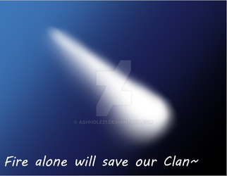 Fire Alone Will Save Our Clan by AshHole21