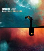 Peace for Lonely Monsters: A Collection by The-Longfall-of-1979