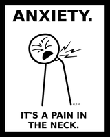 Anxiety. It's a Pain in the Neck. by hotcheeto89