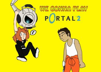 We Gonna Play: Portal 2 by HojoMcOjo