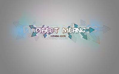 Direct Means Coming Soon by demetreas