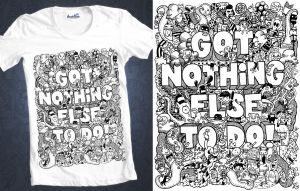 Got Nothing Else To Do Tee by LeiMelendres