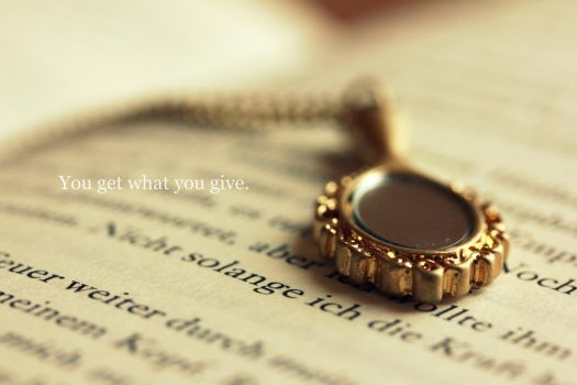 You get what you give by WelcomeHomeJane