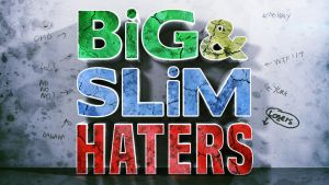 Big and Slim Haters by ExtremRaym