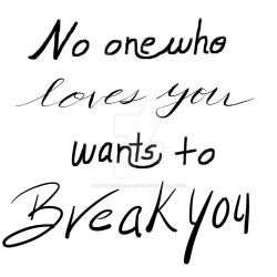 No One Who Loves You Wants to Break You