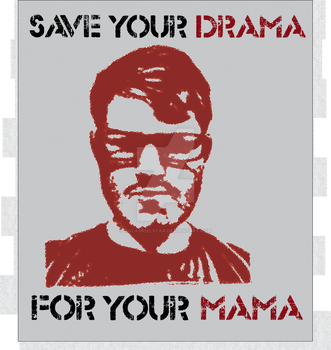 T-shirt: Save the Drama for your Mama by GaladrielStar