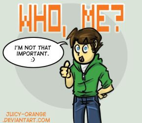 Seriously I'm not. by Juicey-Orange
