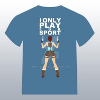 Lara Croft - I ONLY PLAY FOR SPORT - T-Shirt by KeithByrne