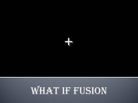 What If Fusion Template by jss2141