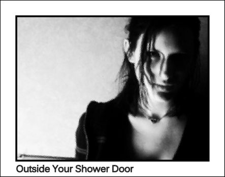 Outside Your Shower Door by TrinityChevalier