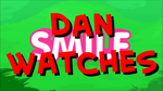 Dan Watches Smile HD by The-Happy-Spaceman