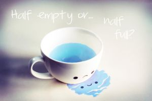 Half Empty or Half Full? by ajnataya
