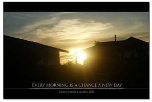 Every Morning Is A Chance A New Day by carnine9