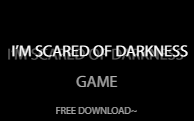 ''I'm scared of darkness'' game FREE DOWNLOAD by Hekkoto