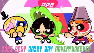 The PPGs Best Rainy Day Adventure Ever by j5ajj