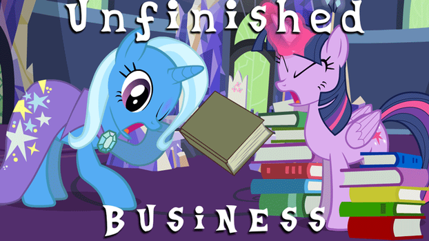 Unfinished Businesss by EverlastingJoy