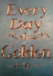 Every Day Is Golden by Bakerthemarc