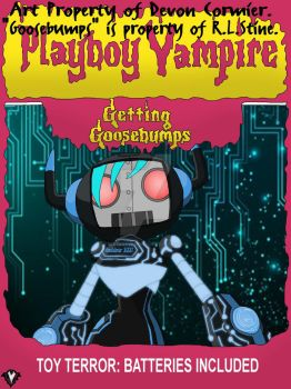 Getting Goosebumps - Toy Terror Batteries Included by PlayboyVampire