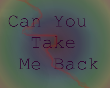 Can You Take Me Back by Jajan313