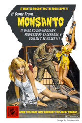 It Came From Monsanto by poasterchild