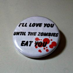 I'll Love You Until The Zombies Eat You Pin by LittleHouseCrafting