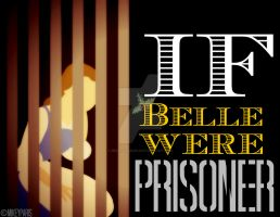 If Belle were PRISONER by MIKEYCPARISII
