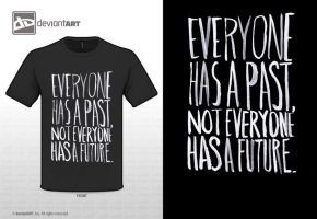 Everyone Has A Past, Not Everyone Has A Future by WRDBNR