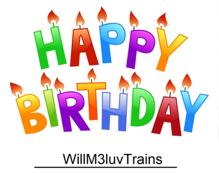 Happy Birthday WillM3luvTrains by TheLoudHouse1998