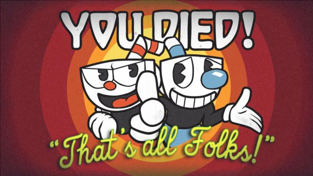 Cuphead - You died? That's all folks! by HikariNOSora