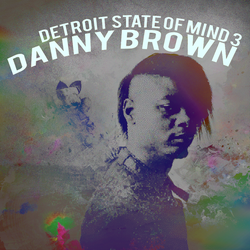 Danny Brown - Detroit State of Mind Vol. 3 by iFadeFresh