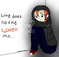 why does no one LOVE me by SilverMelody13