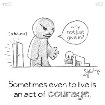 #12 Courage to live. by senkei