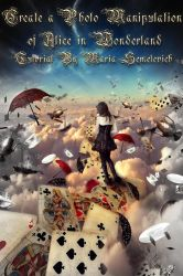 Create a Photo Manipulation of Alice in Wonderland by MariaSemelevich