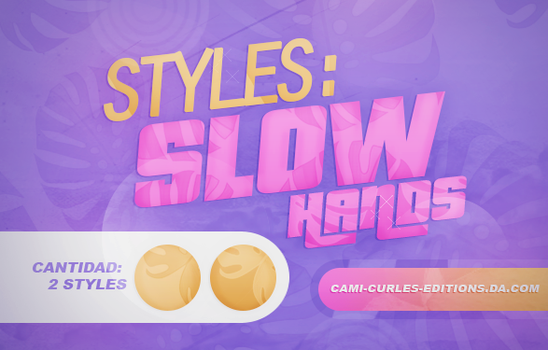 +STYLES: Slow Hands | by CAMI-CURLES-EDITIONS