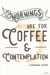 'Mornings are for Coffee and Contemplation' by JadeePowellJones