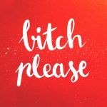 bitch please by pica-ae