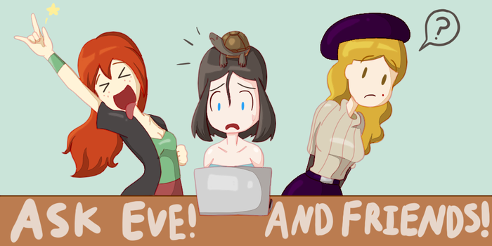 Ask Eve! And Friends! by CratedCheese