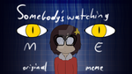 Somebody's watching me|Original Meme (IN DESC.) by IToastedAToaster